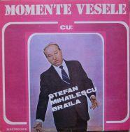 Ștefan Mihăilescu Brăila - Momente Vesele Cu: Ștefan Mihăilescu Brăila (LP;Mono)